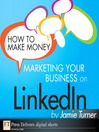 How to Make Money Marketing Your Business on LinkedIn (eBook)