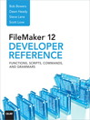 FileMaker 12 Developers Reference (eBook): Functions, Scripts, Commands, and Grammars