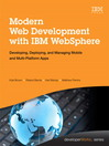 Modern Web Development with IBM WebSphere (eBook): Developing, Deploying, and Managing Mobile and Multi-Platform Apps