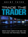 Trade the Trader (eBook): Know Your Competition and Find Your Edge for Profitable Trading
