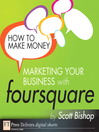 How to Make Money Marketing Your Business with foursquare (eBook)
