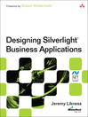 Designing Silverlight Business Applications (eBook): Best Practices for Using Silverlight Effectively in the Enterprise