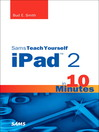 Sams Teach Yourself iPad 2 in 10 Minutes (eBook): Developing Data-Driven Applications for the iPad, iPhone, and iPod touch