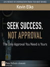 Seek Success, Not Approval (eBook): The Only Approval You Need is Yours