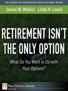Retirement Isn't the Only Option (eBook): What Do You Want to Do with Your Options?