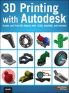 3D Printing with Autodesk (eBook): Create and Print 3D Objects with 123D, AutoCAD and Inventor