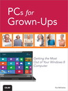 PCs for Grown-Ups (eBook): Getting the Most Out of Your Windows 8 Computer