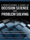 A Professional's Guide to Decision Science and Problem Solving (eBook): An Integrated Approach for Assessing Issues, Finding Solutions, and Reaching Corporate Objectives