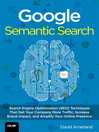 Google Semantic Search (eBook): Search Engine Optimization (SEO) Techniques That Get Your Company More Traffic, Increase Brand Impact, and Amplify Your Online Presence