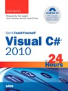 Sams Teach Yourself Visual C#® 2010 in 24 Hours (eBook): Complete Starter Kit