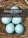 Nikon D600 (eBook): From Snapshots to Great Shots