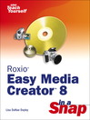 Roxio Easy Media Creator 8 in a Snap (eBook): From Snapshots to Great Shots