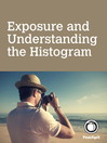 Exposure and Understanding the Histogram (eBook)
