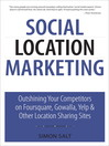 Social Location Marketing (eBook): Outshining Your Competitors on Foursquare, Gowalla, Yelp & Other Location Sharing Sites