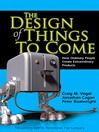 The Design of Things to Come (eBook): How Ordinary People Create Extraordinary Products