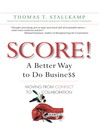 SCORE!: A Better Way to Do Busine$$ (eBook): Moving from Conflict to Collaboration
