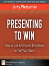 Presenting to Win (eBook): How to Use Animation Effectively to Tell Your Story