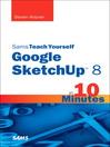 Sams Teach Yourself Google SketchUp 8 in 10 Minutes (eBook)