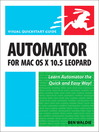 Automator for Mac OS X 10.5 Leopard (eBook): Visual QuickStart Guide