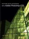 Nighttime Digital Photography with Adobe Photoshop CS3 (eBook): Peachpit Learning Series