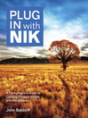 Plug In with Nik (eBook): A Photographer's Guide to Creating Dynamic Images with Nik Software