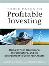 Three Paths to Profitable Investing (eBook): Using ETFs in Healthcare, Infrastructure, and the Environment to Grow Your Assets