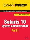 Solaris 10 System Administration Exam Prep (eBook): Exam CX-310-200, Part I