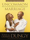 Uncommon Marriage (eBook): Learning about Lasting Love and Overcoming Life's Obstacles Together