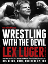 Wrestling with the Devil (eBook): The True Story of a World Champion Professional Wrestler—His Reign, Ruin, and Redemption