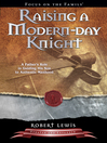 Raising a Modern-Day Knight (eBook): A Father's Role in Guiding His Son to Authentic Manhood