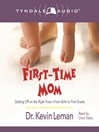 First-Time Mom (MP3): Getting Off on the Right Foot From Birth to First Grade