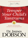 Temper Your Child's Tantrums (eBook): How Firm, Loving Discipline Will Lead to a More Peaceful Home