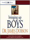 Bringing Up Boys (MP3): Practical Advice and Encouragement for Those Shaping the Next Generation of Men
