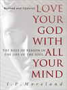 Love Your God with All Your Mind (eBook): The Role of Reason in the Life of the Soul; (15th Anniversary Repack)