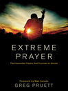 Extreme Prayer (eBook): The Impossible Prayers God Promises to Answer