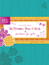 The One Year Be-Tween You and God (eBook): Devotions for Girls