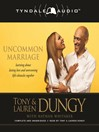 Uncommon Marriage (MP3): Learning about Lasting Love and Overcoming Life's Obstacles Together
