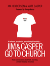 Jim and Casper Go to Church (eBook): Frank Conversation about Faith, Churches, and Well-Meaning Christians