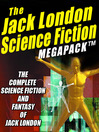 The Jack London Science Fiction Megapack (eBook): The Complete Science Fiction and Fantasy of Jack London