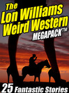 The Lon Williams Weird Western Megapack (eBook): 25 Fantastic Western Stories