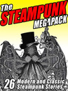 The Steampunk Megapack (eBook): 26 Modern and Classic Steampunk Stories