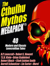The Cthulhu Mythos Megapack (eBook): 40 Modern and Classic Lovecraftian Stories