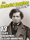 The Frederick Douglass Megapack (eBook): 13 Essays, Biographies, and Slave Narratives