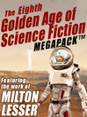 The Eighth Golden Age of Science Fiction Megapack (eBook): Featuring the Works of Milton Lesser