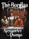 The Borgias (eBook): Celebrated Crimes Series, Book 1