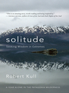 Solitude (eBook): Seeking Wisdom in Extremes: A Year Alone in the Patagonia Wilderness