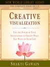 Creative Visualization (MP3): The Complete Book; Use the Power of Your Imagination to Create What You Want in Your Life