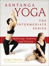 Ashtanga Yoga — The Intermediate Series (eBook): Mythology, Anatomy, and Practice