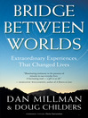 Bridge Between Worlds (eBook): Extraordinary Experiences That Changed Lives