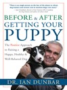 Before & After Getting Your Puppy (eBook): The Positive Approach to Raising a Happy, Healthy & Well-Behaved Dog